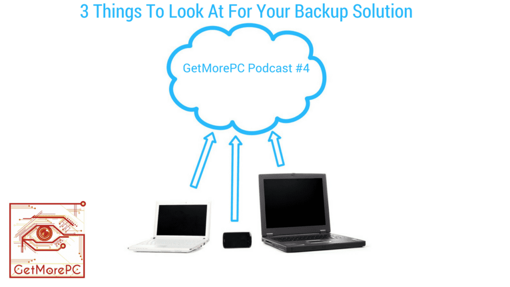 3 things to look at for your backup solution Getmorepc Podcast #4