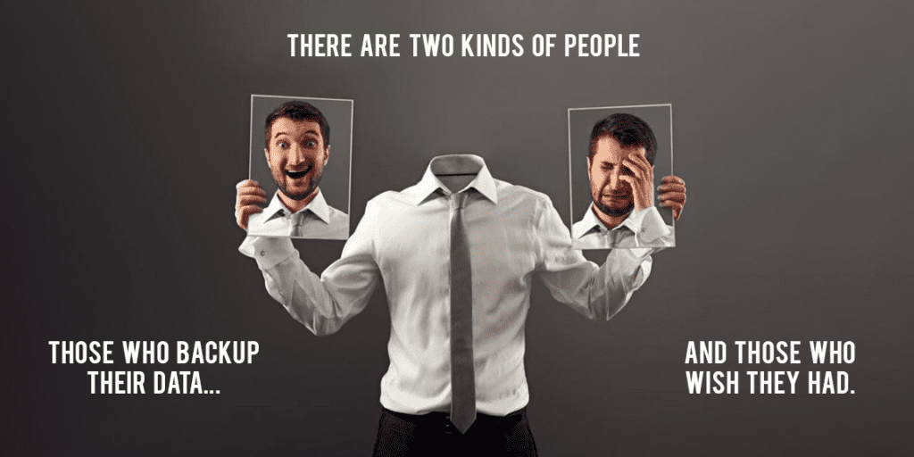 There are two types of people. Those who back up and those who wish they did.